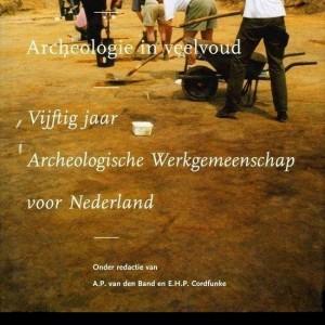 Archeologie in veelvoud Vijftig jaar Archeologische Werkgemeenschap voor Nederland